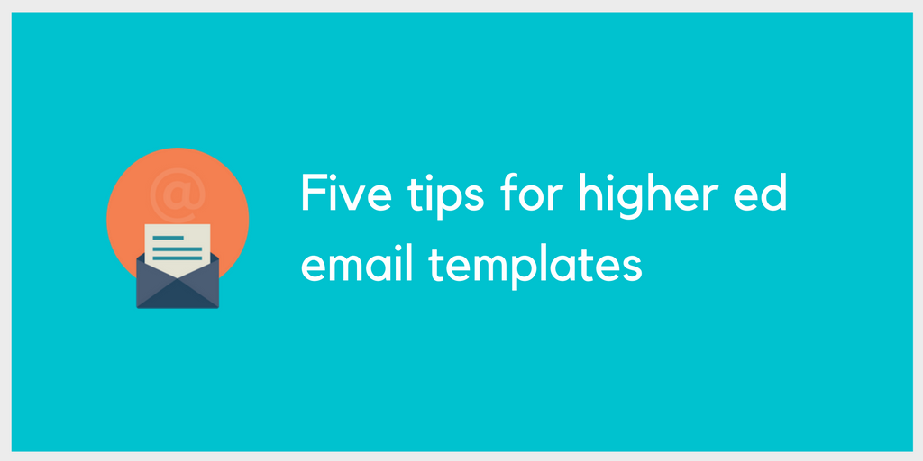 Five tips for higher ed email templates
